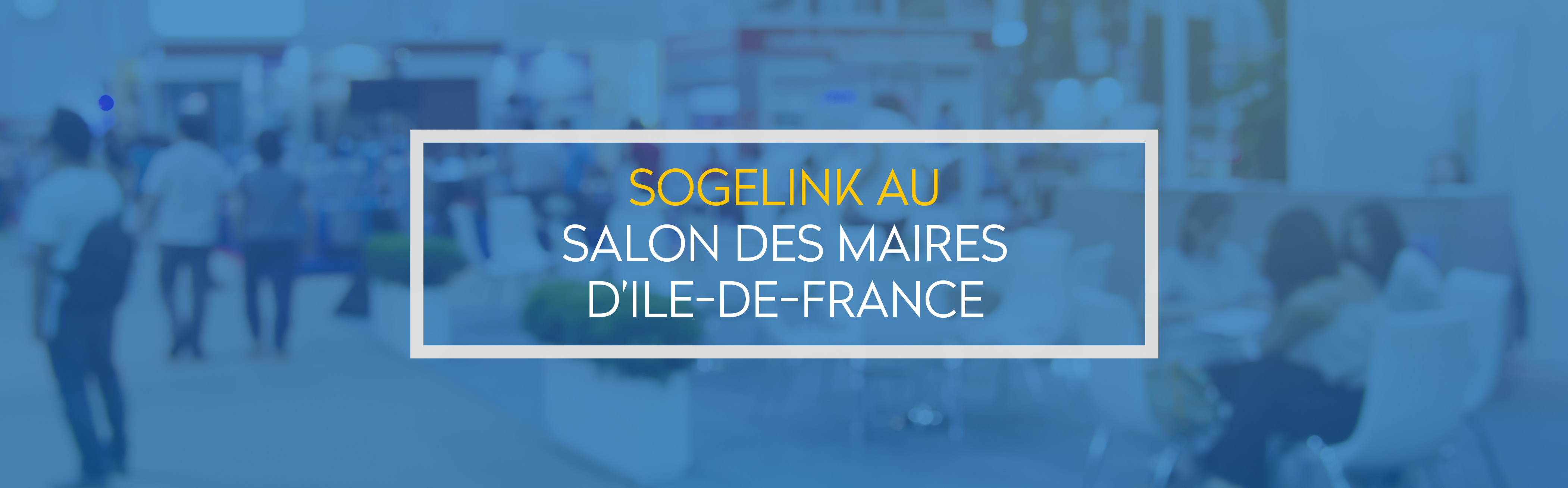 Evenement sogelink au salon des maires d 39 ile de france - Salon des maires d ile de france ...